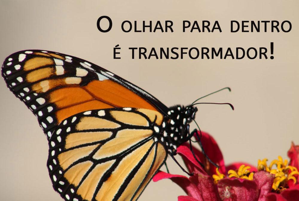 O OLHAR PARA DENTRO É TRANSFORMADOR!